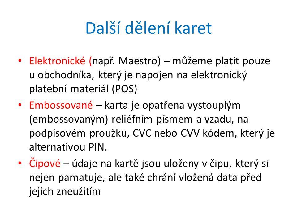 Další dělení karet Elektronické (např. Maestro) – můžeme platit pouze u obchodníka, který je napojen na elektronický platební materiál (POS) Embossova