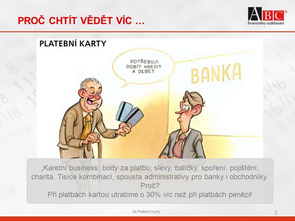 """PROČ CHTÍT VĚDĚT VÍC … 04 Platební karty 2 """"Karetní business: body za platbu, slevy, balíčky, spoření, pojištění, charita. Tisíce kombinací, spousta a"""