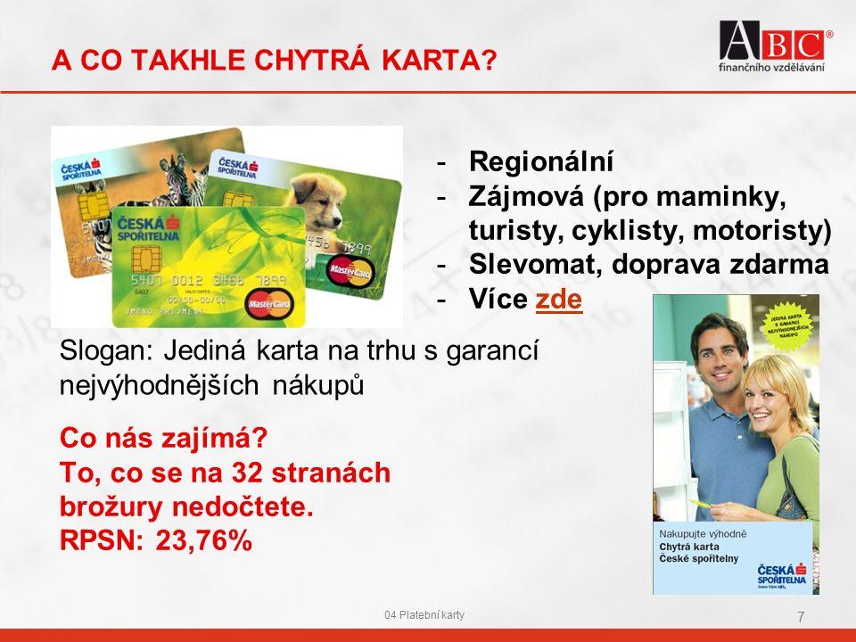 04 Platební karty 7 A CO TAKHLE CHYTRÁ KARTA? -Regionální -Zájmová (pro maminky, turisty, cyklisty, motoristy) -Slevomat, doprava zdarma -Více zdezde