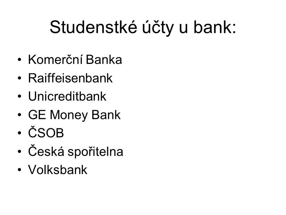 Studenstké účty u bank: Komerční Banka Raiffeisenbank Unicreditbank GE Money Bank ČSOB Česká spořitelna Volksbank