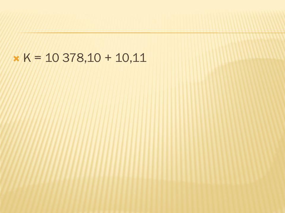  K = 10 378,10 + 10,11