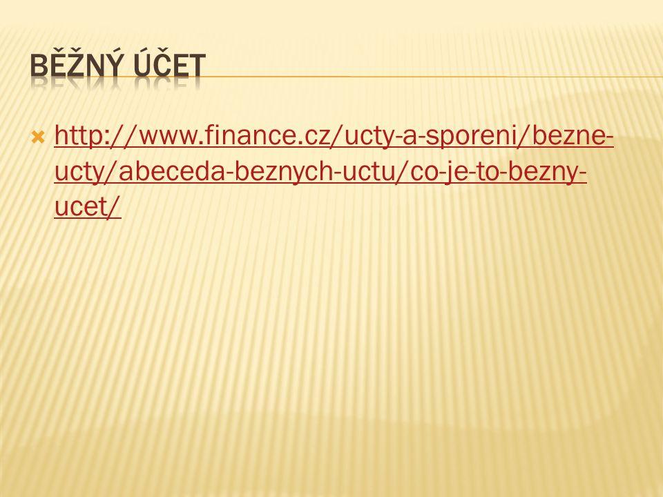  http://www.finance.cz/ucty-a-sporeni/bezne- ucty/abeceda-beznych-uctu/co-je-to-bezny- ucet/ http://www.finance.cz/ucty-a-sporeni/bezne- ucty/abeceda-beznych-uctu/co-je-to-bezny- ucet/