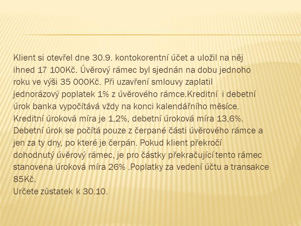 Klient si otevřel dne 30.9. kontokorentní účet a uložil na něj ihned 17 100Kč.