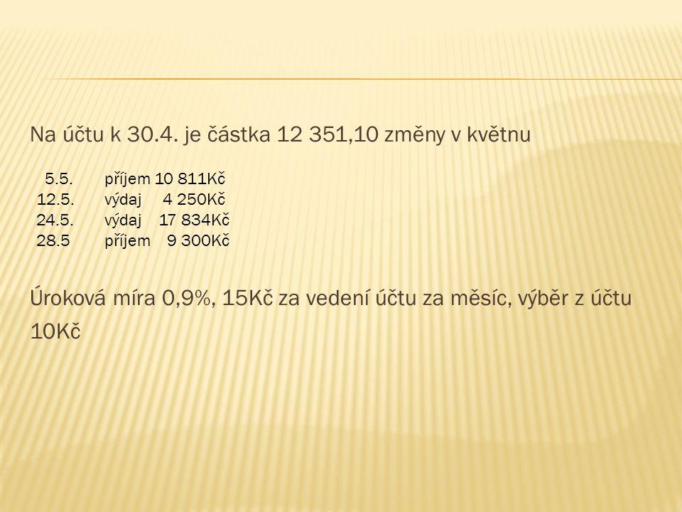  K = 10 378,10 + 10,11 – 15,0 - 2.10,0  poplatky: vedení účtu 15,-  výběr z účtu 10,-
