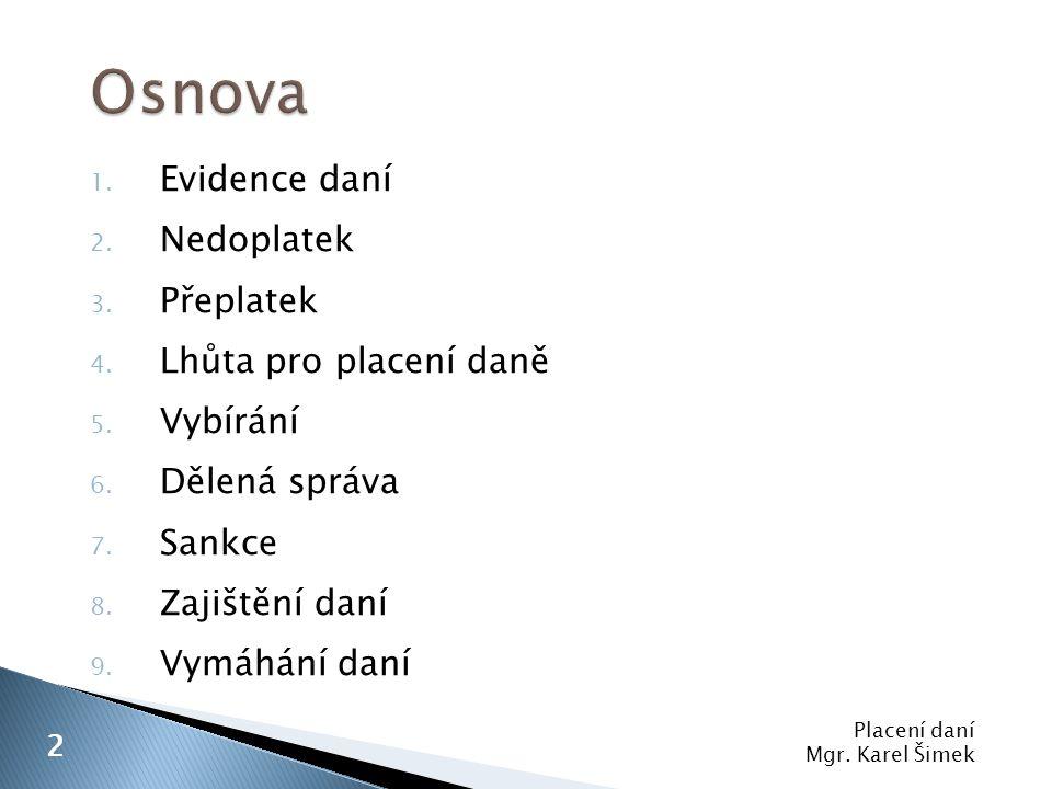 Placení daní Mgr.Karel Šimek 13 Věcná (kompetenční) dělená správa Orgán veřejné moci Orgán veř.