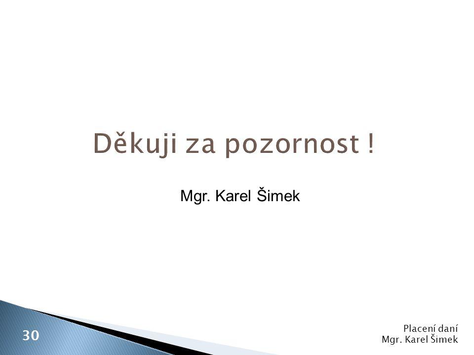 Placení daní Mgr. Karel Šimek 30 Mgr. Karel Šimek