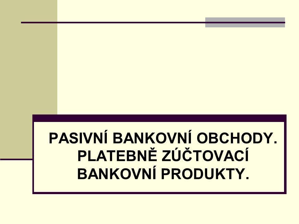 PASIVNÍ BANKOVNÍ OBCHODY. PLATEBNĚ ZÚČTOVACÍ BANKOVNÍ PRODUKTY.