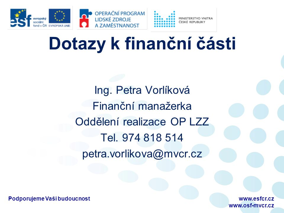 Dotazy k finanční části Ing. Petra Vorlíková Finanční manažerka Oddělení realizace OP LZZ Tel.