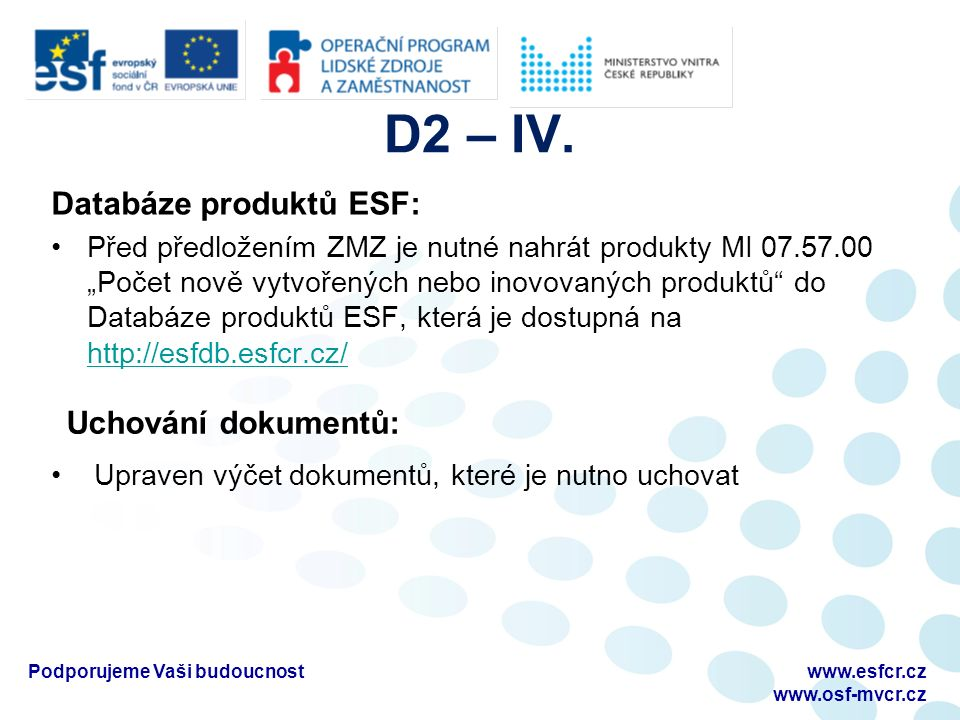 D2 – V.Podporujeme Vaši budoucnost Nesrovnalosti: Dle § 3 písm.