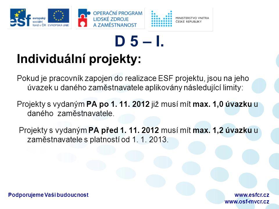 Grantové projekty: Pokud je pracovník zapojen do realizace ESF projektů, jsou na jeho úvazek u daného zaměstnavatele aplikovány následující limity: Projekty s vydaným Rozhodnutím o poskytnutí dotace po 1.