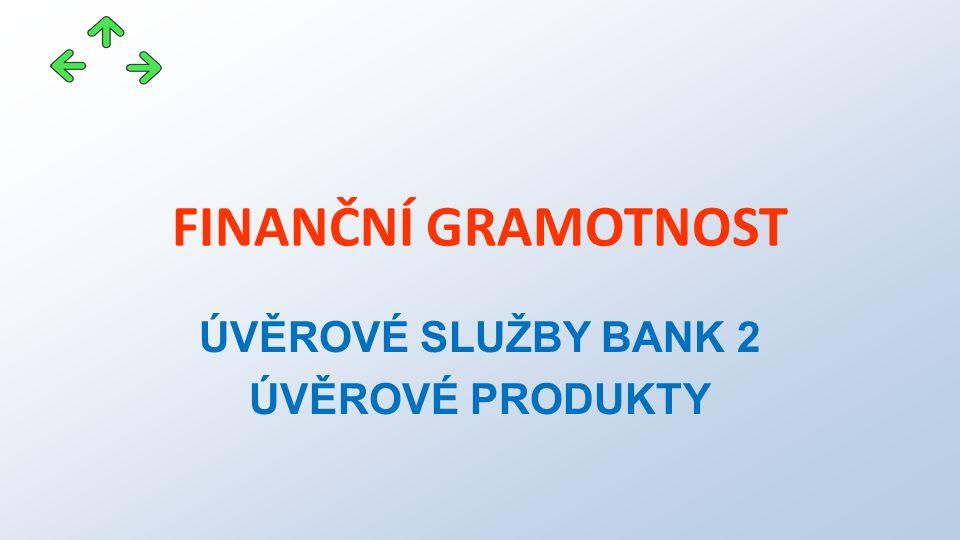 FINANČNÍ GRAMOTNOST ÚVĚROVÉ SLUŽBY BANK 2 ÚVĚROVÉ PRODUKTY