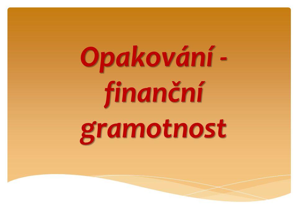Opakování - finanční gramotnost