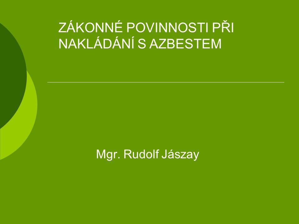 Mgr. Rudolf Jászay ZÁKONNÉ POVINNOSTI PŘI NAKLÁDÁNÍ S AZBESTEM