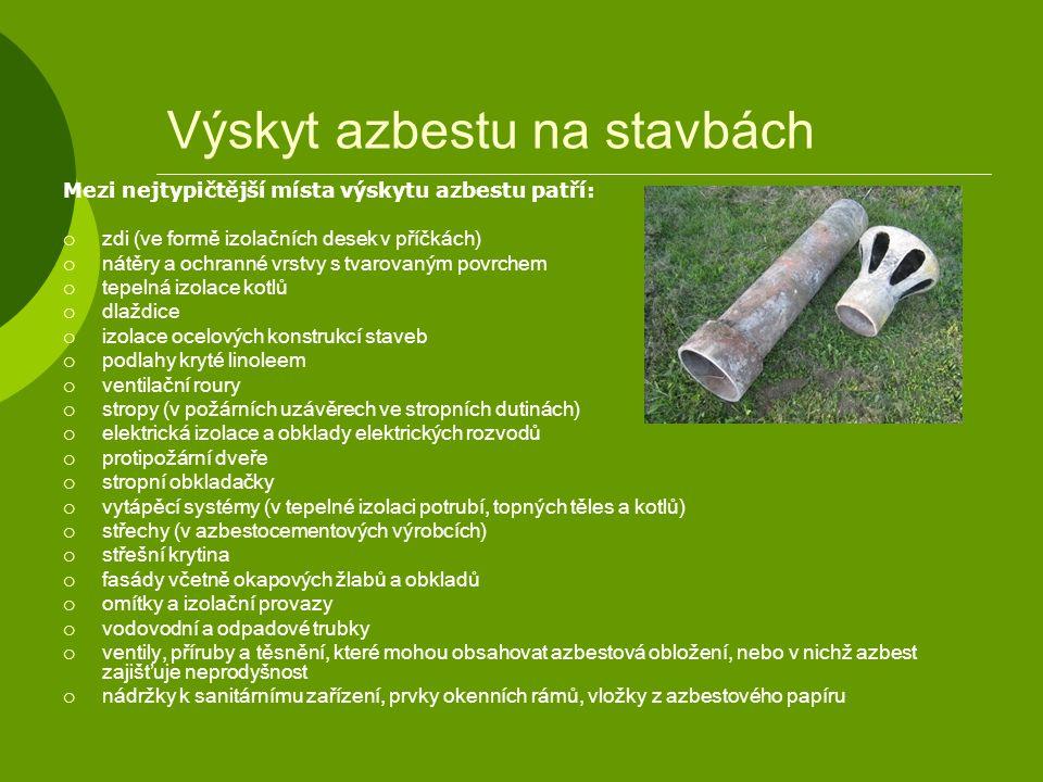 Výskyt azbestu na stavbách Mezi nejtypičtější místa výskytu azbestu patří:  zdi (ve formě izolačních desek v příčkách)  nátěry a ochranné vrstvy s t