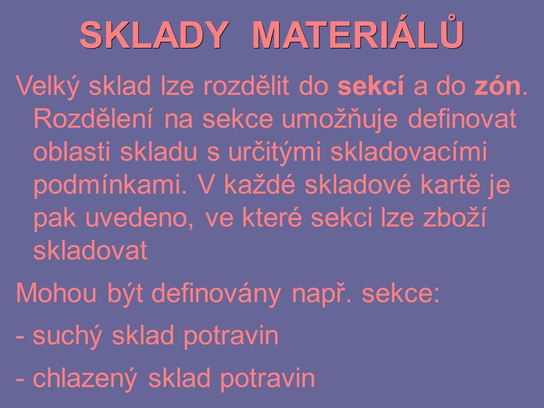 SKLADY MATERIÁLŮ Velký sklad lze rozdělit do sekcí a do zón. Rozdělení na sekce umožňuje definovat oblasti skladu s určitými skladovacími podmínkami.