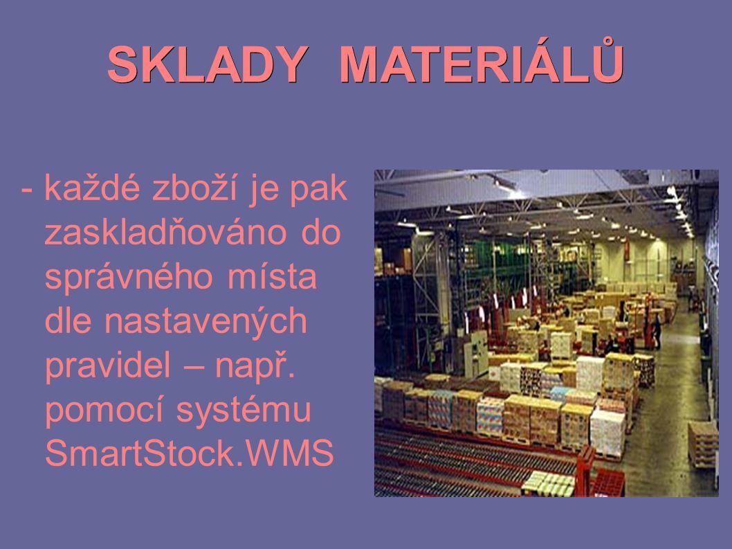SKLADY MATERIÁLŮ - každé zboží je pak zaskladňováno do správného místa dle nastavených pravidel – např. pomocí systému SmartStock.WMS