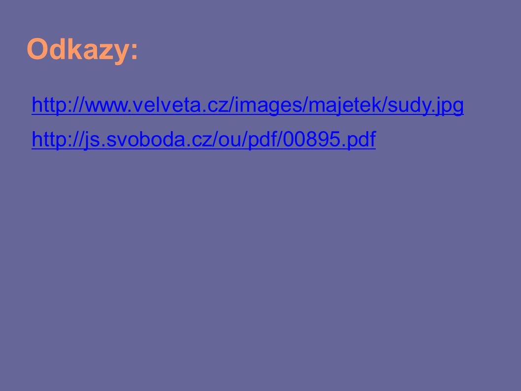 Odkazy: http://www.velveta.cz/images/majetek/sudy.jpg http://js.svoboda.cz/ou/pdf/00895.pdf