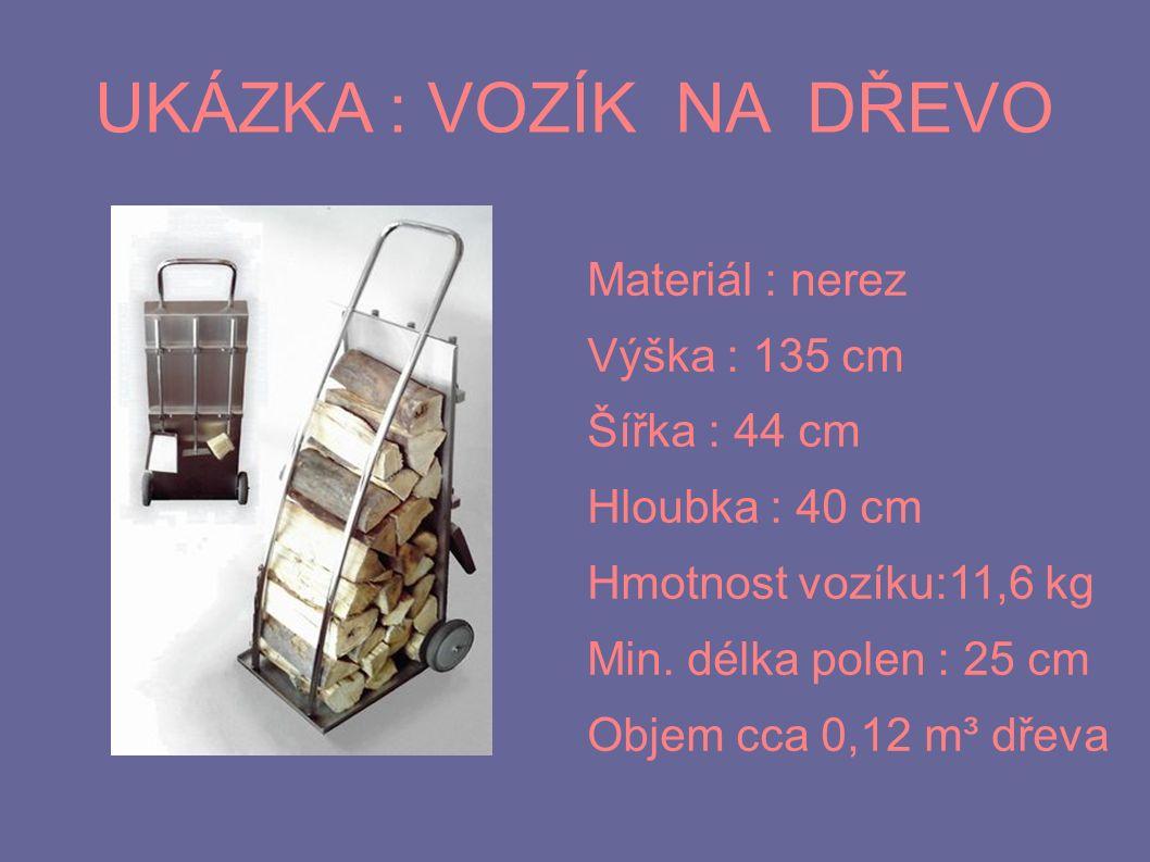 UKÁZKA : VOZÍK NA DŘEVO Materiál : nerez Výška : 135 cm Šířka : 44 cm Hloubka : 40 cm Hmotnost vozíku:11,6 kg Min. délka polen : 25 cm Objem cca 0,12