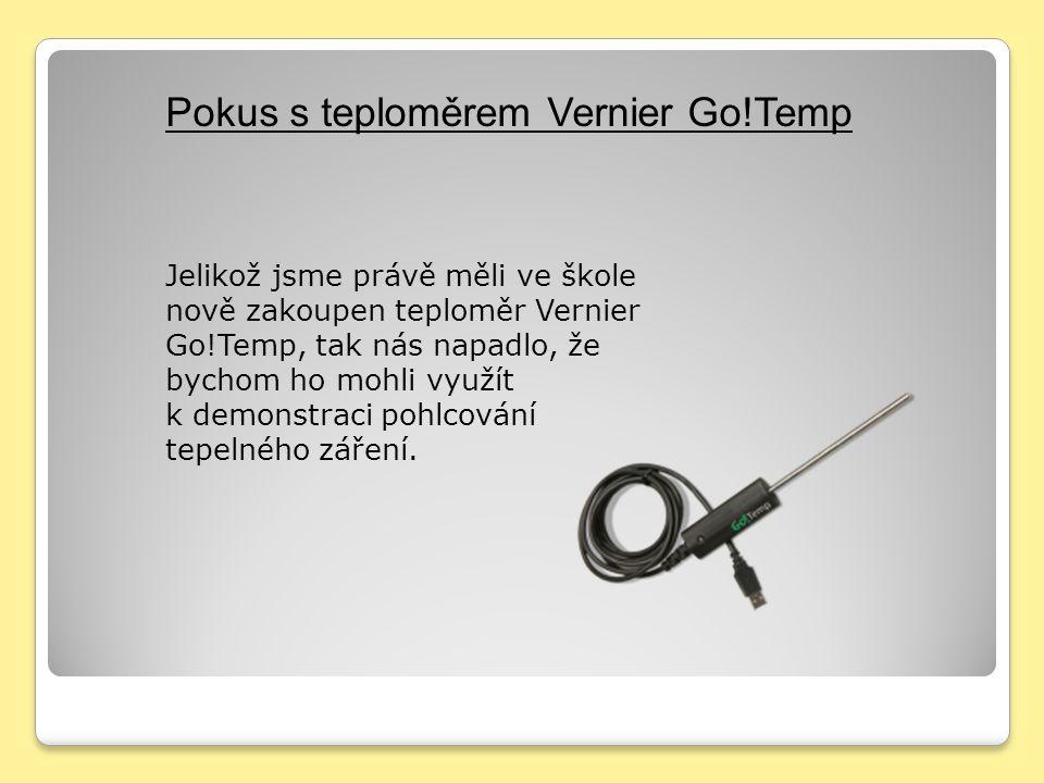 Pokus s teploměrem Vernier Go!Temp Jelikož jsme právě měli ve škole nově zakoupen teploměr Vernier Go!Temp, tak nás napadlo, že bychom ho mohli využít k demonstraci pohlcování tepelného záření.