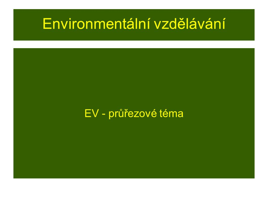 Environmentální vzdělávání EV - průřezové téma