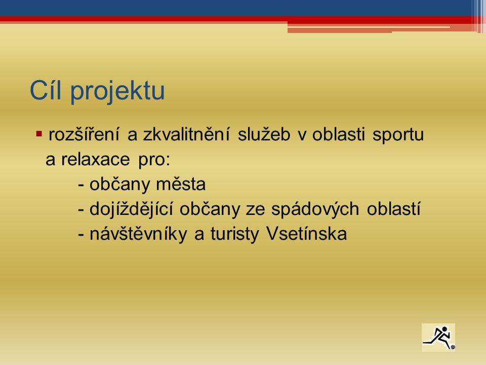 Cíl projektu  rozšíření a zkvalitnění služeb v oblasti sportu a relaxace pro: - občany města - dojíždějící občany ze spádových oblastí - návštěvníky a turisty Vsetínska