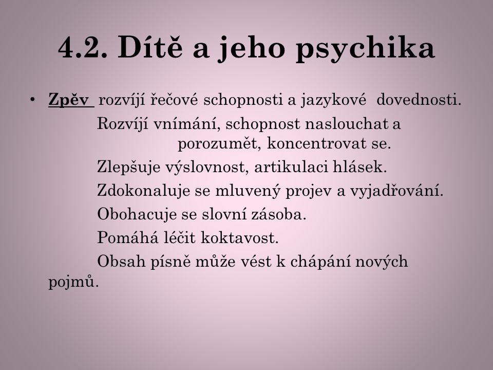 4.2. Dítě a jeho psychika Zpěv rozvíjí řečové schopnosti a jazykové dovednosti.