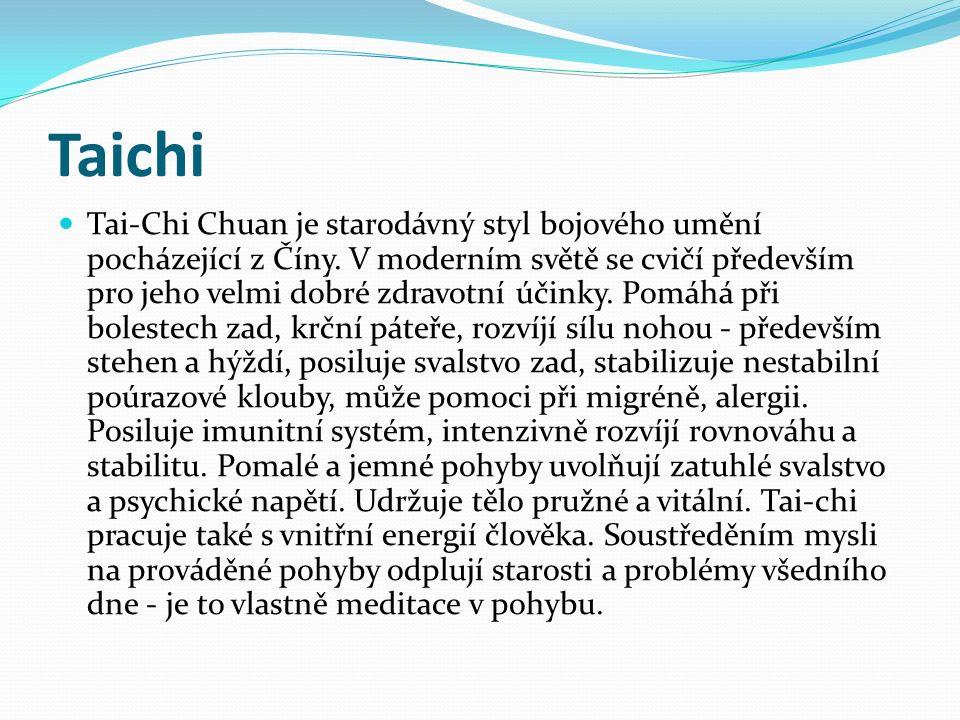 Taichi Tai-Chi Chuan je starodávný styl bojového umění pocházející z Číny. V moderním světě se cvičí především pro jeho velmi dobré zdravotní účinky.