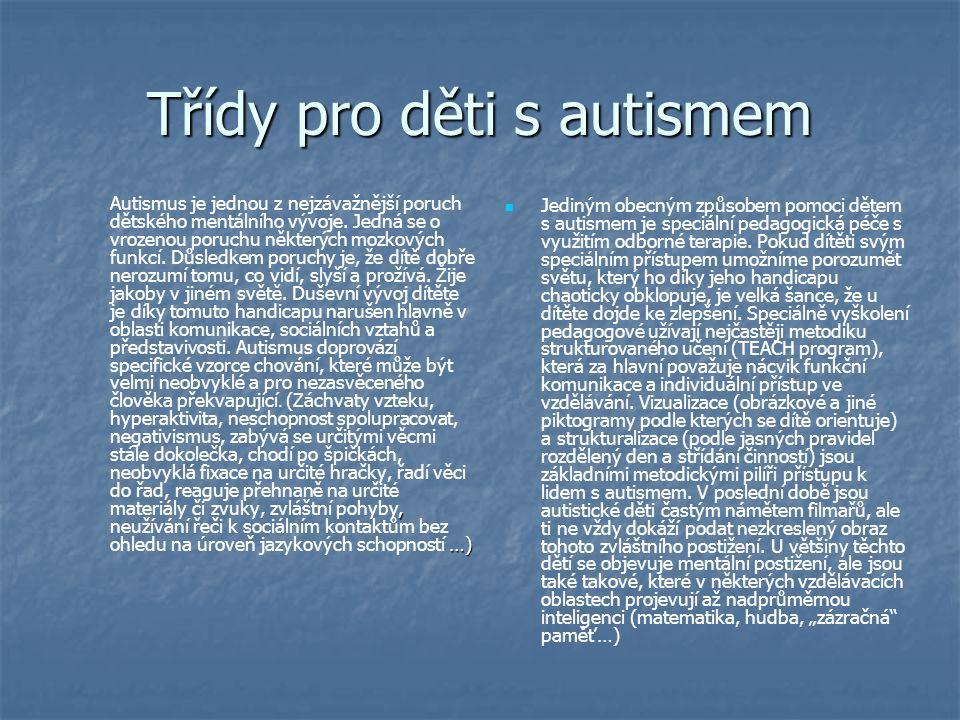 Třídy pro děti s autismem, …) Autismus je jednou z nejzávažnější poruch dětského mentálního vývoje.