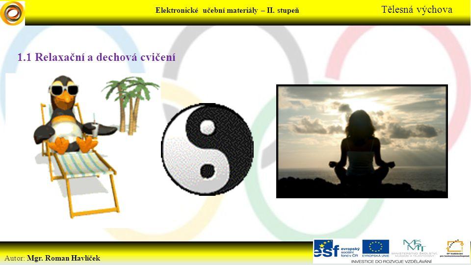 Elektronické učební materiály – II. stupeň Tělesná výchova Autor: Mgr. Roman Havlíček 1.1 Relaxační a dechová cvičení