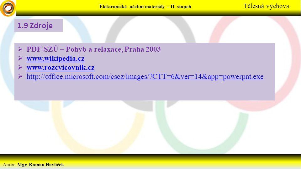 Elektronické učební materiály - … stupeň Předmět Autor: Mgr. Roman Havlíček Elektronické učební materiály – II. stupeň Tělesná výchova 1.9 Zdroje  PD