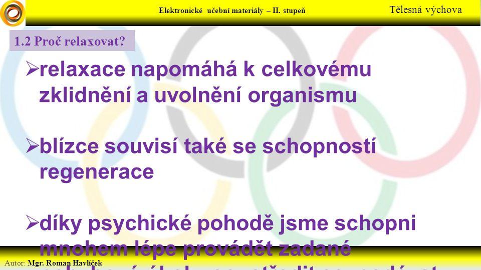 Elektronické učební materiály - … stupeň Předmět Autor: Mgr. Roman Havlíček Elektronické učební materiály – II. stupeň Tělesná výchova 1.2 Proč relaxo