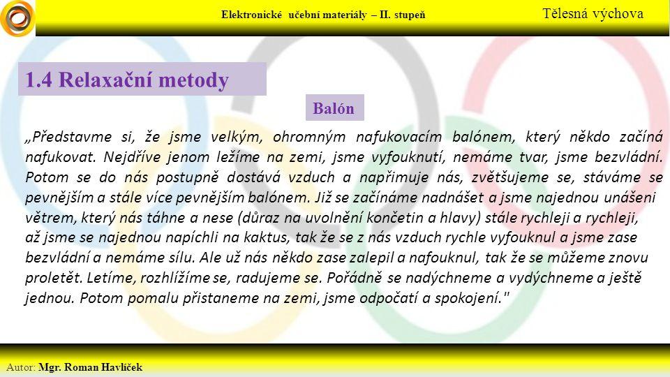 Elektronické učební materiály - … stupeň Předmět Autor: Mgr. Roman Havlíček Elektronické učební materiály – II. stupeň Tělesná výchova 1.4 Relaxační m