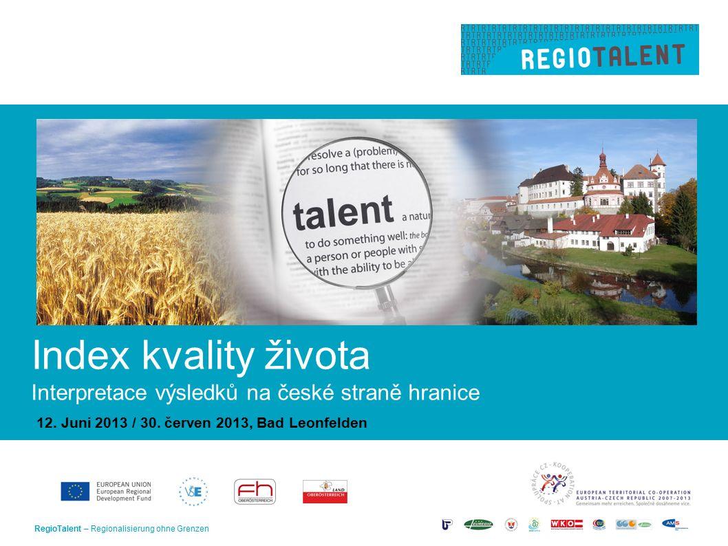 RegioTalent – Regionalisierung ohne Grenzen1 Index kvality života Interpretace výsledků na české straně hranice 12.