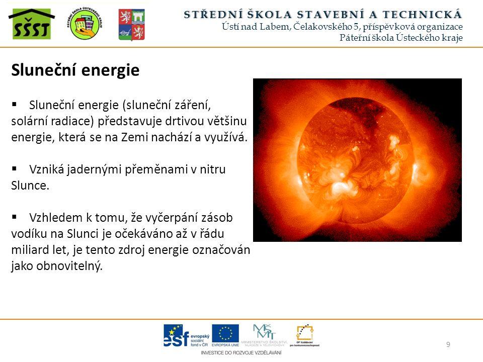 9 STŘEDNÍ ŠKOLA STAVEBNÍ A TECHNICKÁSTŘEDNÍ ŠKOLA STAVEBNÍ A TECHNICKÁ Ústí nad Labem, Čelakovského 5, příspěvková organizace Páteřní škola Ústeckého kraje Sluneční energie  Sluneční energie (sluneční záření, solární radiace) představuje drtivou většinu energie, která se na Zemi nachází a využívá.