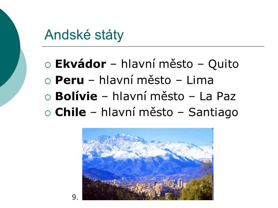 Andské státy  Ekvádor – hlavní město – Quito  Peru – hlavní město – Lima  Bolívie – hlavní město – La Paz  Chile – hlavní město – Santiago 9.