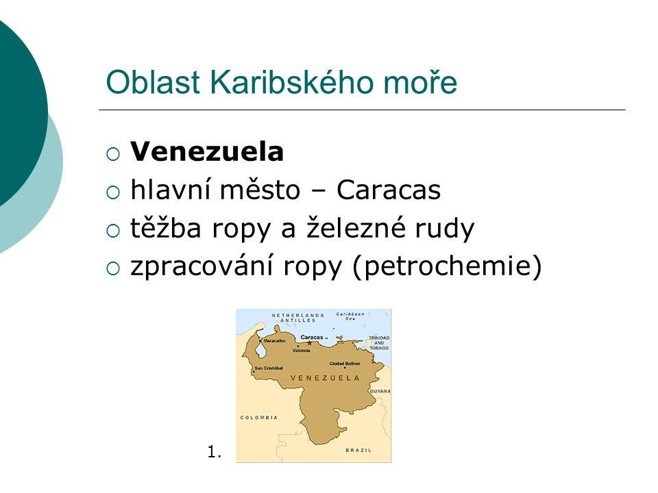 Oblast Karibského moře  Venezuela  hlavní město – Caracas  těžba ropy a železné rudy  zpracování ropy (petrochemie) 1.