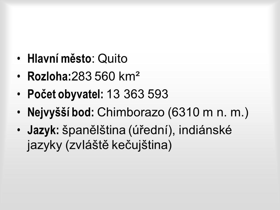 Hlavní město : Quito Rozloha: 283 560 km² Počet obyvatel: 13 363 593 Nejvyšší bod: Chimborazo (6310 m n.