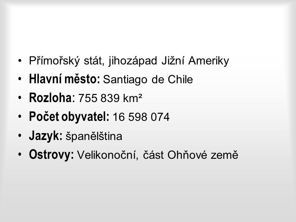Přímořský stát, jihozápad Jižní Ameriky Hlavní město: Santiago de Chile Rozloha : 755 839 km² Počet obyvatel: 16 598 074 Jazyk: španělština Ostrovy: Velikonoční, část Ohňové země