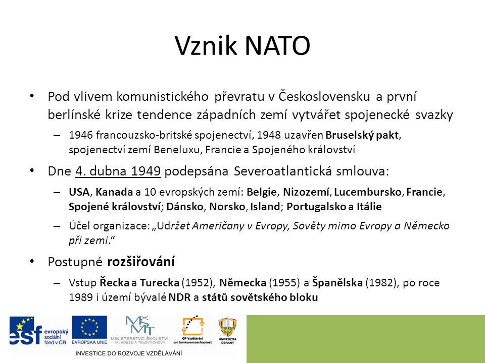Vznik NATO Pod vlivem komunistického převratu v Československu a první berlínské krize tendence západních zemí vytvářet spojenecké svazky – 1946 francouzsko-britské spojenectví, 1948 uzavřen Bruselský pakt, spojenectví zemí Beneluxu, Francie a Spojeného království Dne 4.