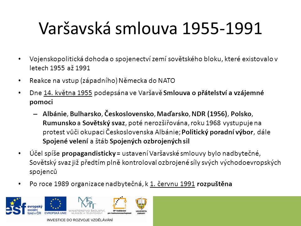 Varšavská smlouva 1955-1991 Vojenskopolitická dohoda o spojenectví zemí sovětského bloku, které existovalo v letech 1955 až 1991 Reakce na vstup (západního) Německa do NATO Dne 14.