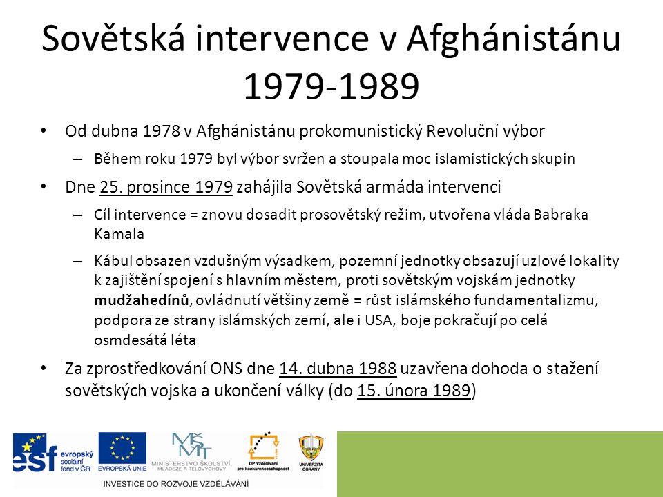 Sovětská intervence v Afghánistánu 1979-1989 Od dubna 1978 v Afghánistánu prokomunistický Revoluční výbor – Během roku 1979 byl výbor svržen a stoupala moc islamistických skupin Dne 25.