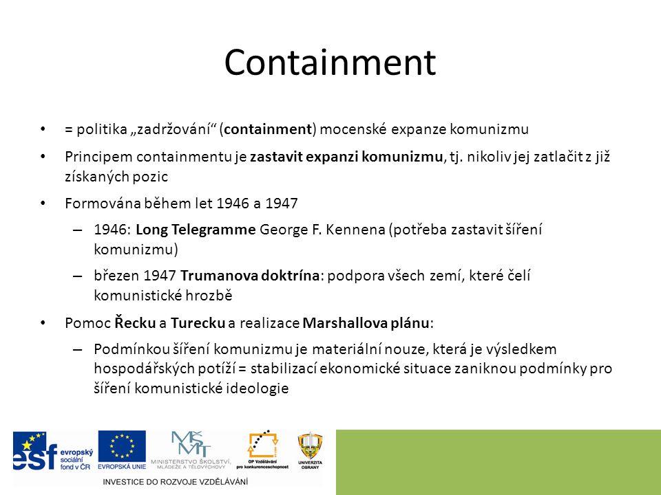 "Containment = politika ""zadržování (containment) mocenské expanze komunizmu Principem containmentu je zastavit expanzi komunizmu, tj."