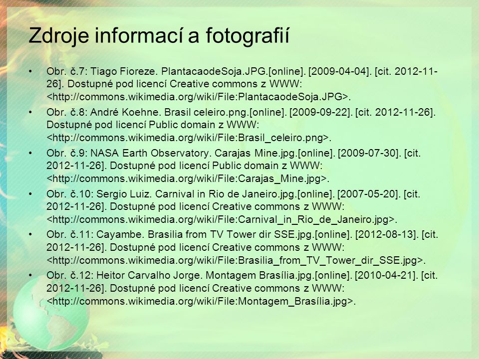 Zdroje informací a fotografií Obr. č.7: Tiago Fioreze.