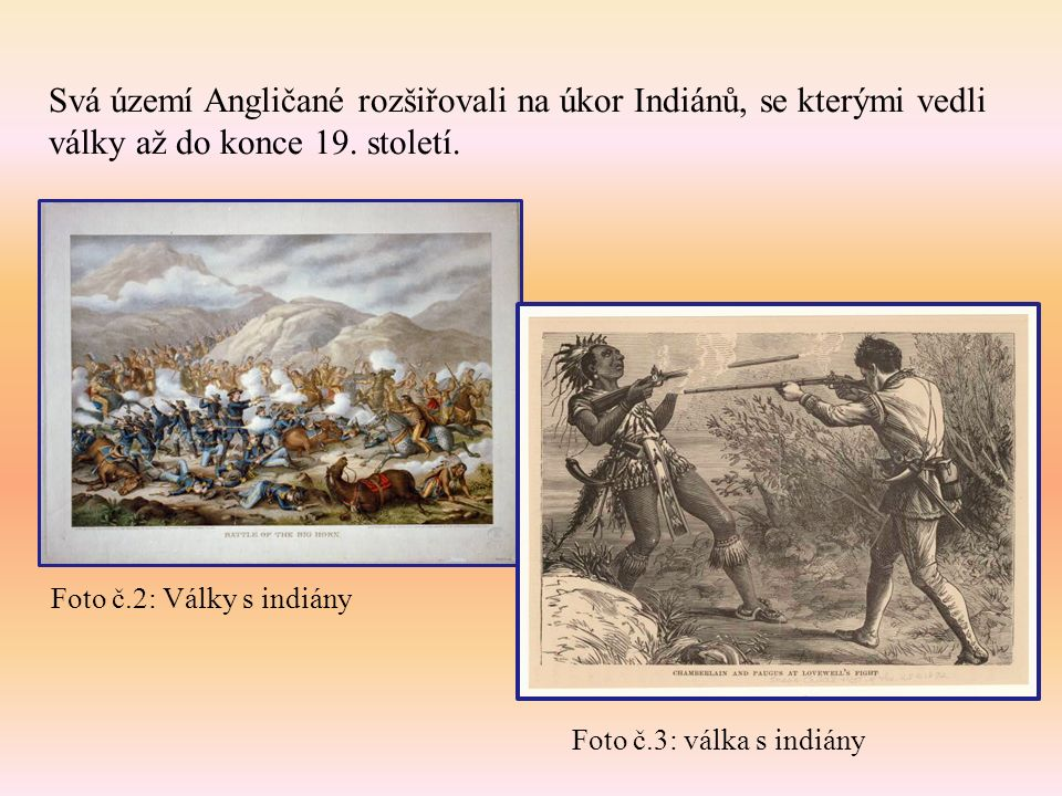 Svá území Angličané rozšiřovali na úkor Indiánů, se kterými vedli války až do konce 19.