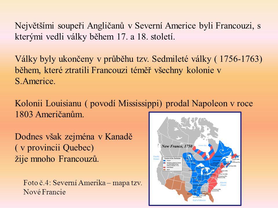 Největšími soupeři Angličanů v Severní Americe byli Francouzi, s kterými vedli války během 17.