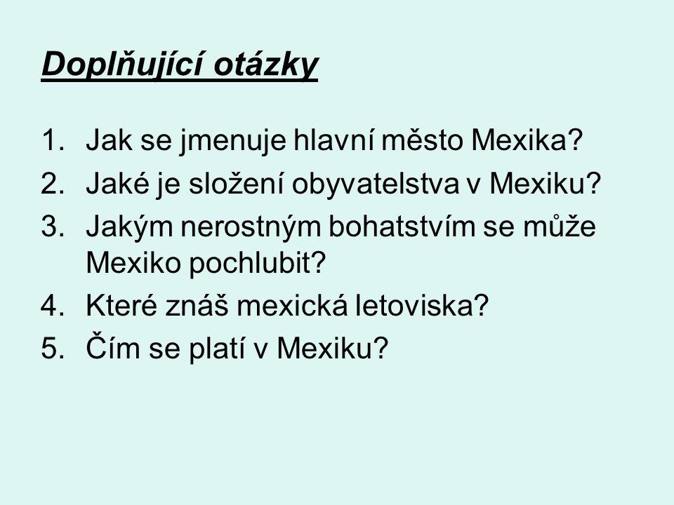 Doplňující otázky 1.Jak se jmenuje hlavní město Mexika.