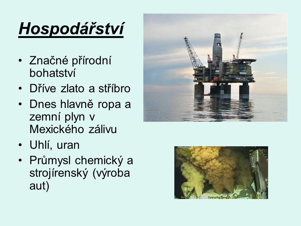 Hospodářství Značné přírodní bohatství Dříve zlato a stříbro Dnes hlavně ropa a zemní plyn v Mexického zálivu Uhlí, uran Průmysl chemický a strojírenský (výroba aut)