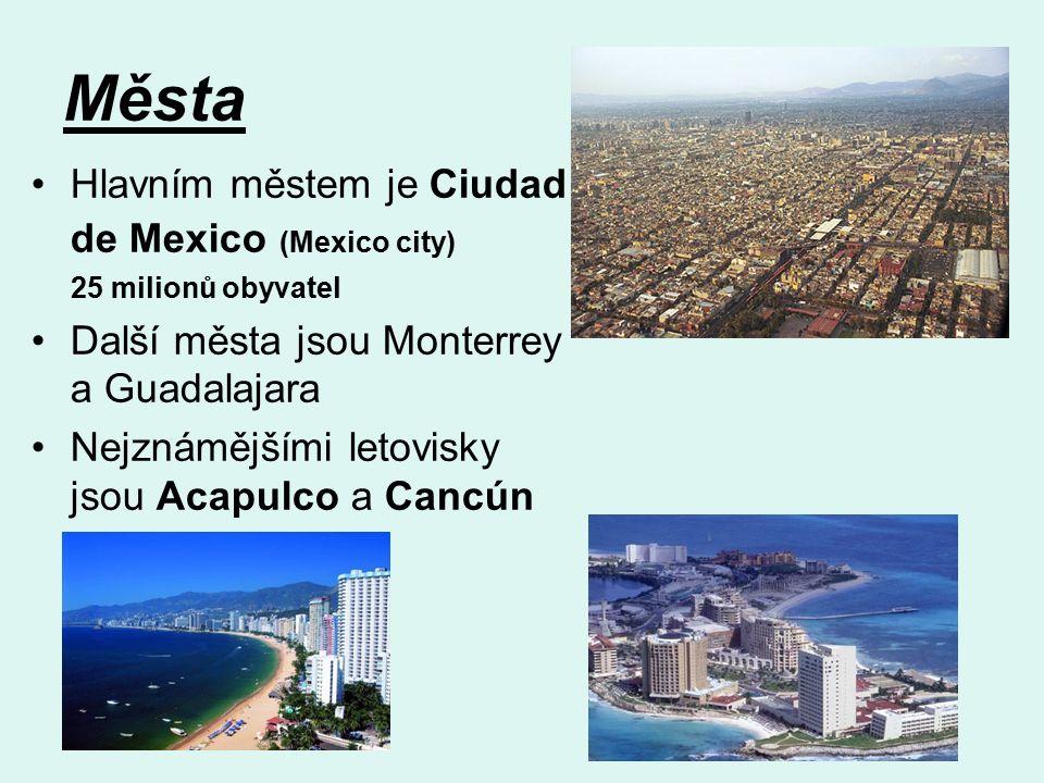 Města Hlavním městem je Ciudad de Mexico (Mexico city) 25 milionů obyvatel Další města jsou Monterrey a Guadalajara Nejznámějšími letovisky jsou Acapulco a Cancún