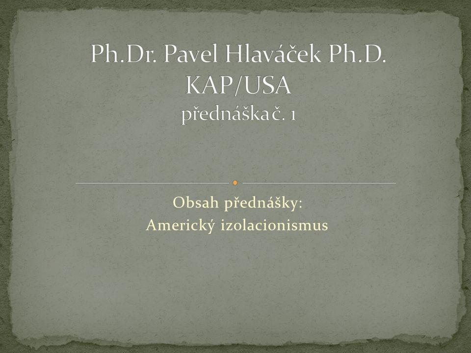Obsah přednášky: Americký izolacionismus