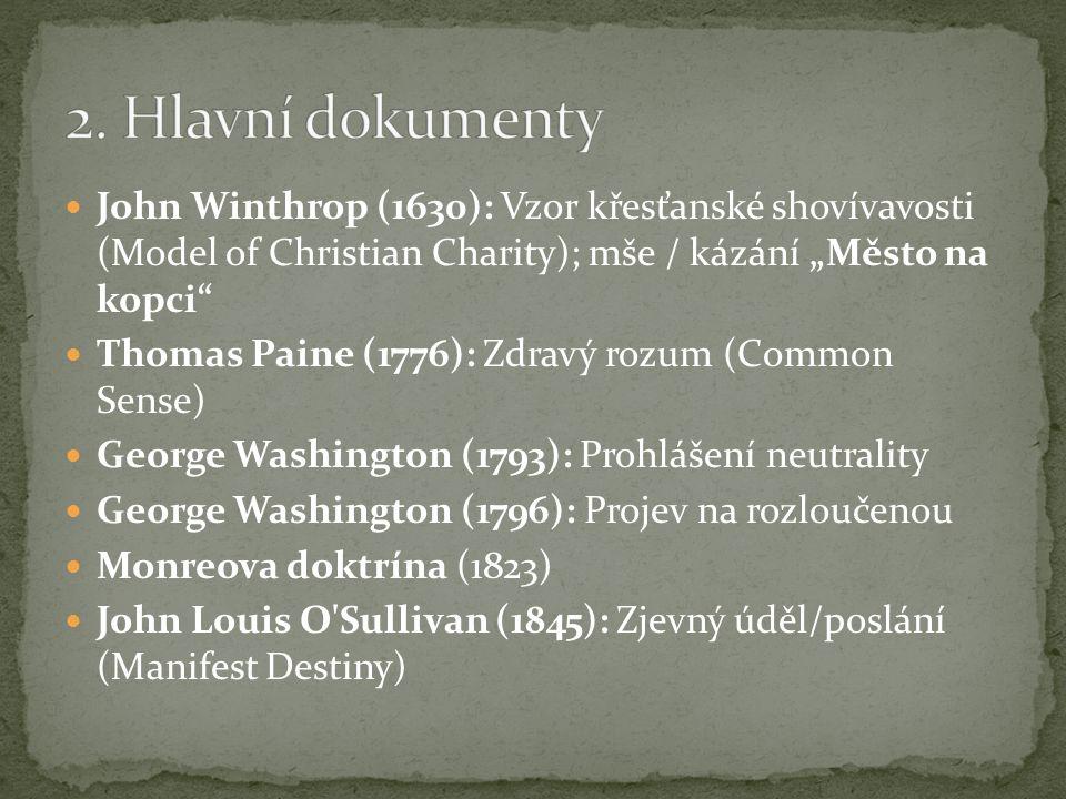 """John Winthrop (1630): Vzor křesťanské shovívavosti (Model of Christian Charity); mše / kázání """"Město na kopci Thomas Paine (1776): Zdravý rozum (Common Sense) George Washington (1793): Prohlášení neutrality George Washington (1796): Projev na rozloučenou Monreova doktrína (1823) John Louis O Sullivan (1845): Zjevný úděl/poslání (Manifest Destiny)"""
